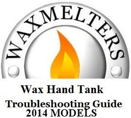Wax Hand Tank Trouble Shooting Guide 2014-2018
