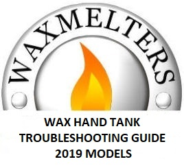 Wax Hand Tank Trouble Shooting Guide 2019+ Models