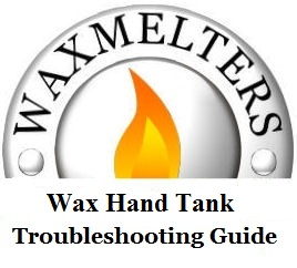 Wax Hand Tank Troubleshooting Guide 2007-2013